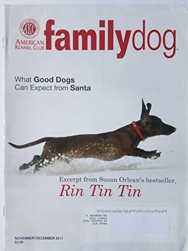 AKC: Family Dog November/December 2011 - Dachshund Cover by Andrzej Grygiel/What Good Dogs Can Expect from Santa/Excerpt from Susan Orlean's Bestseller Rin Tin Tin