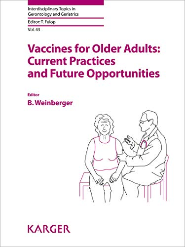Vaccines for Older Adults: Current Practices and Future Opportunities (Interdisciplinary Topics in Gerontology and Geriatrics Book 43) (English Edition)
