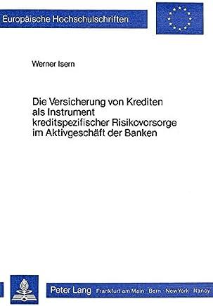 Die Versicherung von Krediten als Instrument kreditspezifischer Risikovorsorge im Aktivgesch�ft der Banken: Eine theoretische Analyse der bilanziellen ... / S�rie 5: Sciences �conomiques, Band 505) : B�cher
