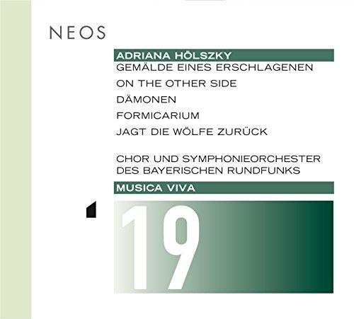 Musica Viva, Vol. 19: Adriana Hoelszky - Gemälde eines Erschlagenen / On the other Side / Dämonen / Formicarium / Jagt die Wölfe zurück