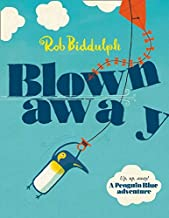 Blown Away: The Waterstones Children's Book Prize-winning story from the bestselling Rob Biddulph, creator of the internet...
