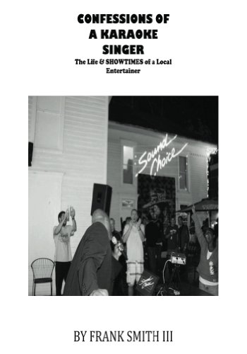 Confessions of a Karaoke Singer:The Life & SHOWtimes of a local Entertainer (English Edition)