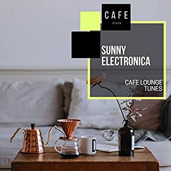 Sunny Electronica - Cafe Lounge Tunes