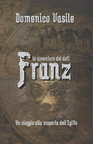 Le avventure del dott. Franz: Un viaggio alla scoperta dell'Egitto - Romanzo Avventura
