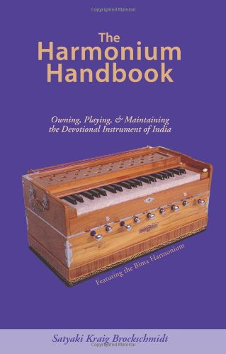 HARMONIUM HANDBK: Owning Playing and Maintaining the Devotional Instrument of India