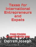 Taxes for International Entrepreneurs and Expats: Proven Principles for Legally Reducing Taxes