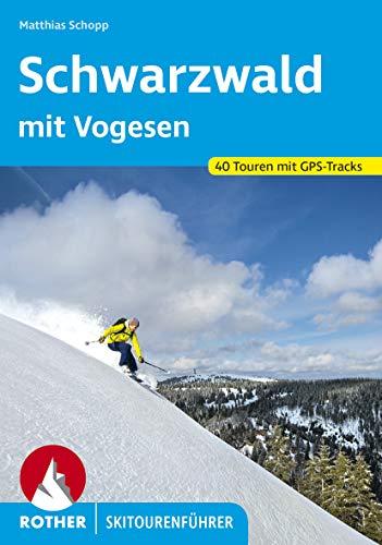 Schwarzwald mit Vogesen: 40 Touren mit GPS-Tracks (Rother Skitourenführer)