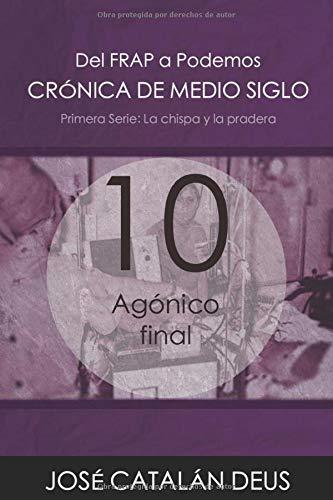 Agónico final (Del FRAP a Podemos. Crónica de medio siglo)