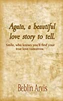 Again, a beautiful love story to tell.: Smile, who knows you'll find your true love tomorrow.