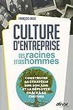 Culture d'entreprise - Des racines et des hommes: Construire sa stratégie sur son ADN et la déployer grâce à sa culture