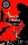 Manter o Terror: Romance espetacular, carregado de ação, mistérios e terror, onde prevalecem a vida e a honra. (Portuguese Edition)