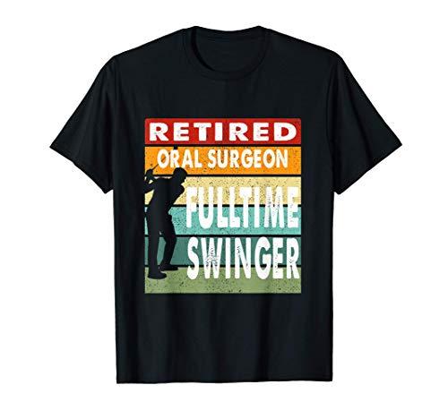 Retired Oral Surgeon Fulltime Swinger Golf Golfer Gift T-Shirt