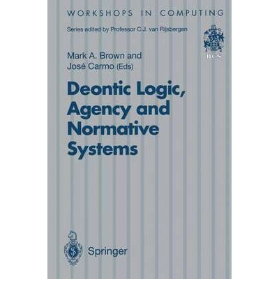 Deontic Logic, Agency and Normative Systems: Eon '96 : Third International Workshop on Deontic Logic in Computer Science, Sesimbra, Portugal, 11-13 January 1996 (Workshops in Computing)