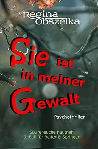 Sie ist in meiner Gewalt: Psychothriller (Spurensuche hautnah: 3. Fall für Reiter & Springer)