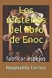 Los misterios del libro de Enoc fabricar espejos (Spanish Edition)