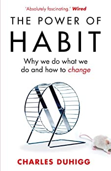 [Charles Duhigg]のThe Power of Habit: Why We Do What We Do, and How to Change (English Edition)