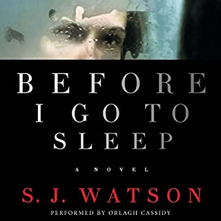 Before I Go to Sleep     A Novel              By:                                                                                                                                 S. J. Watson                               Narrated by:                                                                                                                                 Orlagh Cassidy                      Length: 11 hrs and 32 mins     3,287 ratings     Overall 4.0