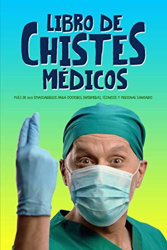 Libro de chistes médicos: más de 300 chascarrillos para doctores, enfermeras, técnicos y personal sanitario