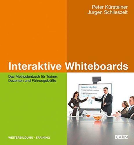 Interaktive Whiteboards: Das Methodenbuch für Trainer, Dozenten und Führungskräfte (Beltz Weiterbildung)