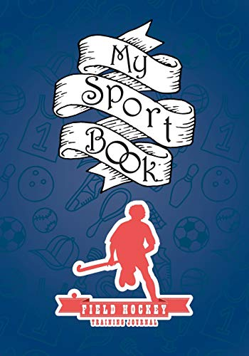 My sport book - Field hockey training journal: 200 pages with 7