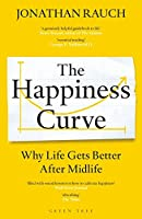 The Happiness Curve: Why Life Gets Better After Midlife