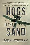 Hogs in the Sand: A Gulf War A-10 Pilot s Combat Journal