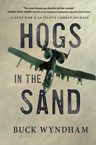 Compare Textbook Prices for Hogs in the Sand: A Gulf War A-10 Pilot's Combat Journal  ISBN 9781646631582 by Wyndham, Buck