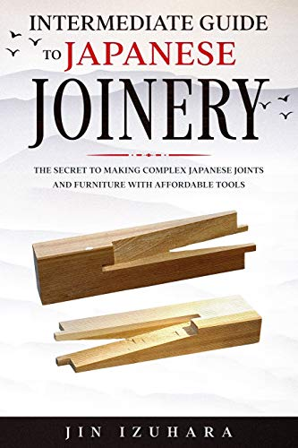 Intermediate Guide to Japanese Joinery: The Secret to Making...