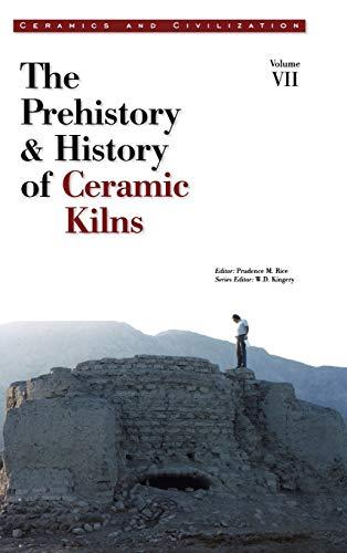 Ceramic Kilns: The Prehistory & History of Ceramic Kilns: 07 (Ceramics and Civilization)