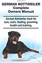 German Rottweiler Complete Owners Manual. German Rottweiler book for care, costs, feeding, grooming, health and training.