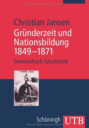 Gründerzeit und Nationsbildung 1849-1871: Seminarbuch Geschichte