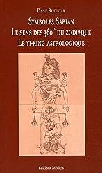 Symboles Sabian - Le sens des 360° du zodiaque, le Yi-King astrologique de Dane Rudhyar