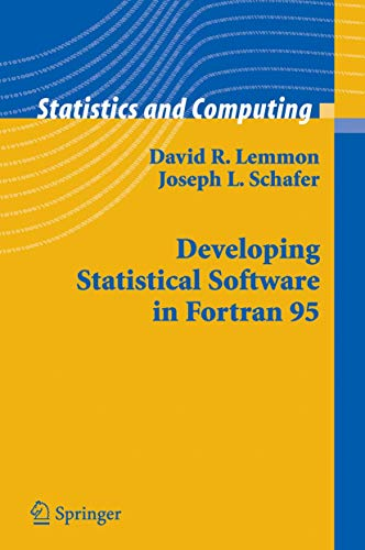 Compare Textbook Prices for Developing Statistical Software in Fortran 95 Statistics and Computing 2005 Edition ISBN 9780387238173 by Lemmon, David R.,Schafer, Joseph L.