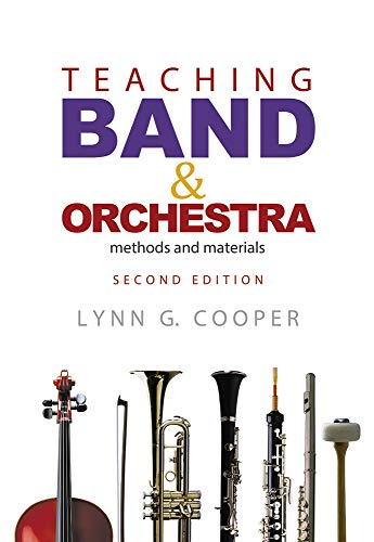 Compare Textbook Prices for Teaching Band and Orchestra: Methods and Materials Second Edition, Second edition Edition ISBN 9781622771455 by Cooper, Lynn G.