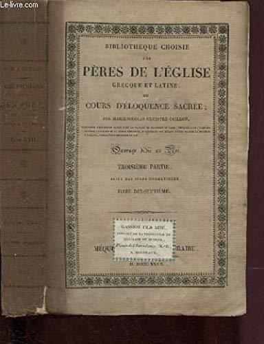 BIBLIOTHEQUE CHOISES DES PERES DE L'EGLISE GRECQUE ET LATINE OU COURS D'ELOQUENCE SACREE - TOME DIX-HUITIEME