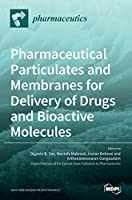 Pharmaceutical Particulates and Membranes for Delivery of Drugs and Bioactive Molecules