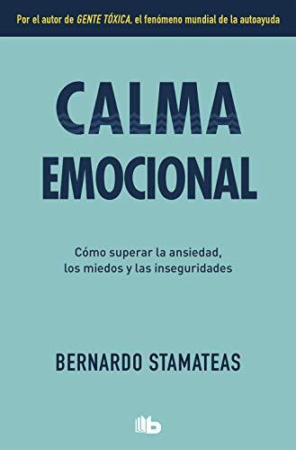 Calma emocional: Por el autor de Gente tóxica. Más de 1.500.000 lectores. (No ficción)