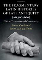 The Fragmentary Latin Histories of Late Antiquity (AD 300–620): Edition, Translation and Commentary