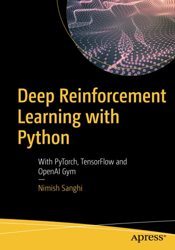 Deep Reinforcement Learning with Python: With PyTorch, TensorFlow and OpenAI Gym