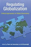 Regulating Globalization: Critical Approaches to Global Governance