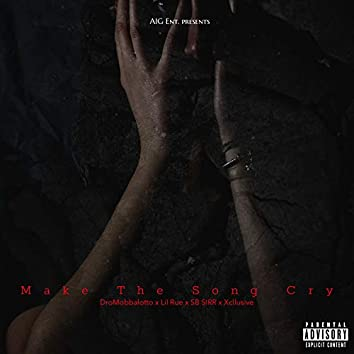 Make The Song Cry (feat. Lil Rue, SB Sirr & Xcllusive)