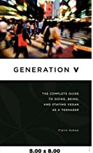 Generation V: The Complete Guide to Going, Being, and Staying Vegan as a Teenager by Claire Askew (2008-09-15)