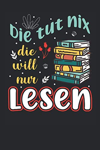 Die Tut Nix Die Will Nur Bücher Lesen: 6' x 9' Notizbuch   Liniert   120 Seiten   Lustiges Geschenk für Leseratte und Bücherwurm