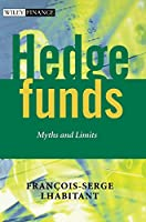 Hedge Funds: Myths and Limits (The Wiley Finance Series)