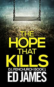 The Hope That Kills: An East London Detective Mystery (DI Fenchurch Crime Thrillers Book 1)