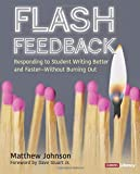 Flash Feedback: Responding to Student Writing Better and Faster – Without Burning Out (Corwin Literacy)