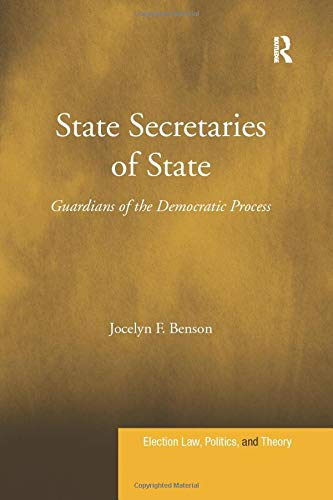 Compare Textbook Prices for State Secretaries of State Election Law, Politics, and Theory 1 Edition ISBN 9781138260337 by Benson, Jocelyn F.