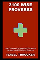 3100 Wise Proverbs: Learn Thousands of Meaningful Quotes and Sayings from 200 Different Countries (Famous Proverbs, Quotes, and Sayings)