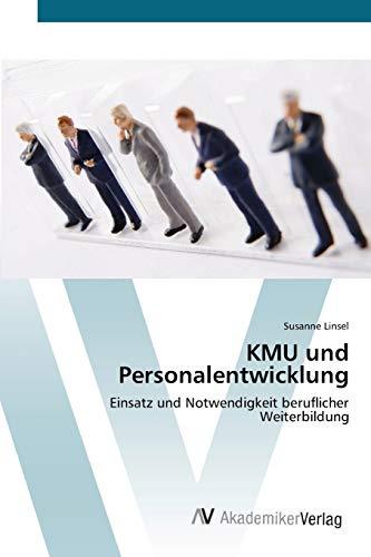 KMU und Personalentwicklung: Einsatz und Notwendigkeit beruflicher Weiterbildung