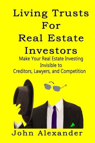 Compare Textbook Prices for Living Trusts for Real Estate Investors: Make Your Real Estate Investing Invisible to Creditors, Lawyers, and Competition 1 Edition ISBN 9781987481617 by Alexander, John
